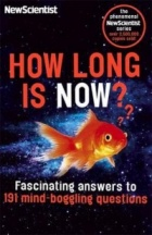 How Long is Now? : Fascinating Answers to 191 Mind-Boggling Questions