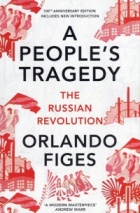 A People's Tragedy : The Russian Revolution 1891-1924
