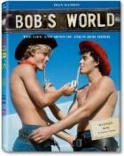 Bob's World: The Life and Boys of AMG's Bob Mizer